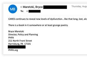 In an email, Bryce Maretzki, a senior official at the Pennsylvania Housing Finance Agency, complained about the problems of the state's CARES-funded rental assistance program. Email addresses and phone numbers have been redacted.