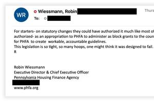 "Pennsylvania Housing Finance Agency Executive Director Robin Wiessmann vented to Gov. Tom Wolf's deputy chief of staff about restrictions in the state law that created the rent relief program. Wiessmann later called the remarks ""hyperbole."" Email addresses and phone numbers have been redacted."